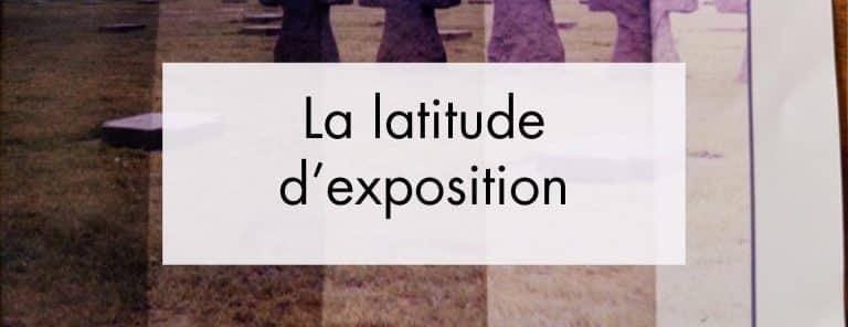 La latitude d'exposition, qu'est ce que c'est ?