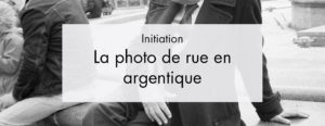 Initiation à la photo de rue en Argentique