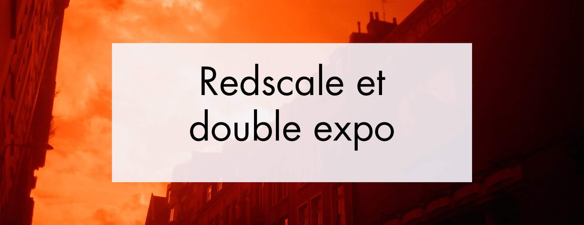 RedScale et Double exposition