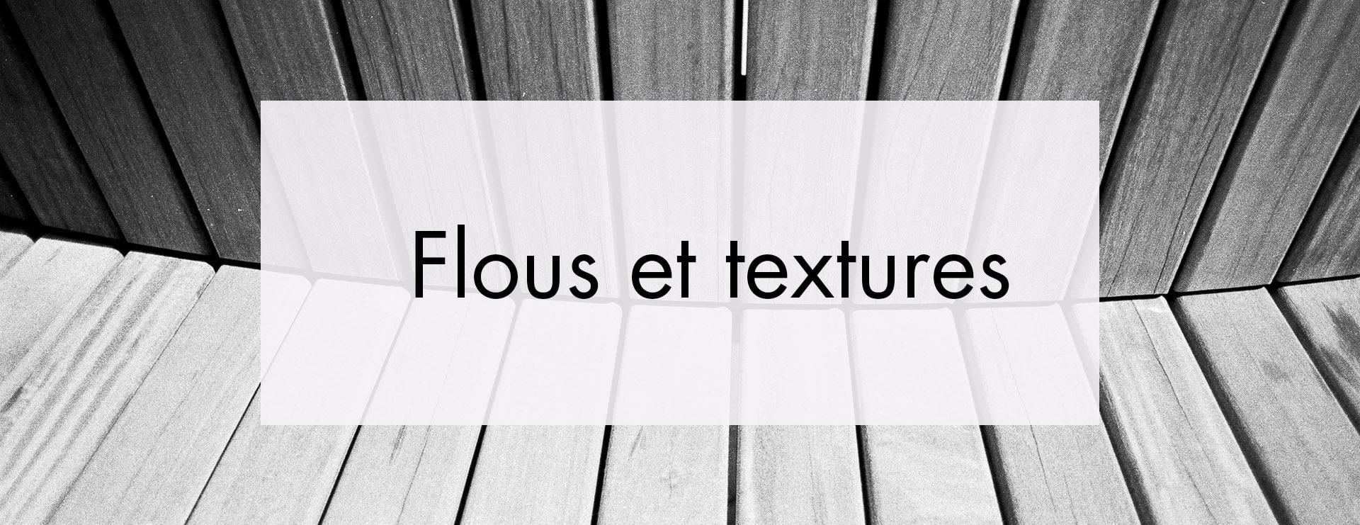 Textures et flous